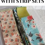 Tips for Sewing with Strip Sets